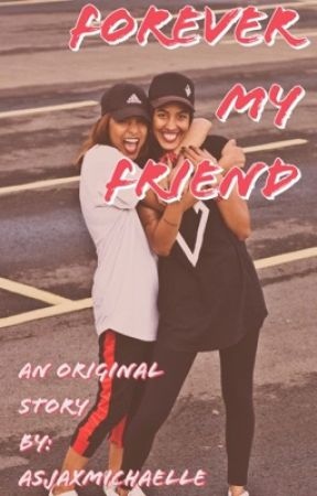 Forever My Friend ( Hold )  by AsjaxMichaelle