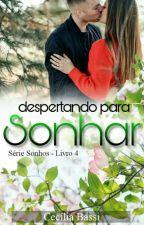 Despertando para sonhar - Livro 4 da Série Sonhos by CeciliaBassi83