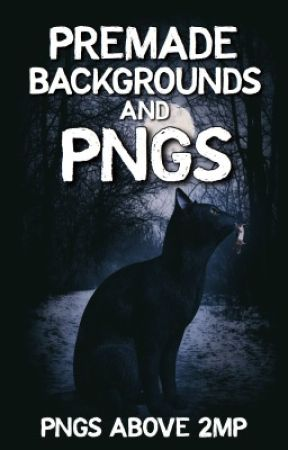 Premade Backgrounds and PNGs by CannibalisticNecro