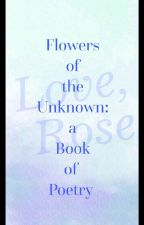 Flowers of the Unknown: A Book of Poetry by Rose_roulette