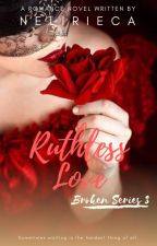 Ruthless Love (Broken Series 3) - ONGOING by nelirieca