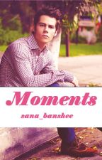 Moments (Dylan O'Brien Fan-Fiction) ✔ by sana_banshee