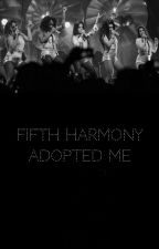 Fifth Harmony adopted me? by goingallnight