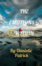 The Emotions Within by Danielle_Patrick