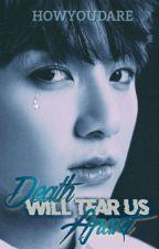 Death Will Tear Us Apart || pjm + jjk by HowUdare
