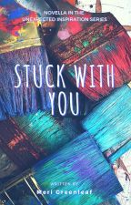 Stuck With You by MeriGreenleaf
