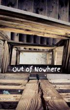 Out of Nowhere by Noirinette