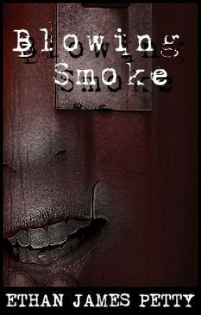 Blowing Smoke (Short Story) by EthanPetty