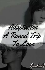 A Round Trip To Love (In Spanish) - Adaptacion HyunSaeng 😘 by GaaticaTriplesS