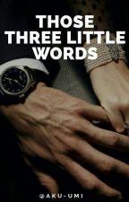 those three little words by Aku-UMI