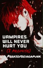 Vampires Will Never Hurt You (I Promise) by perksofbeingapunk