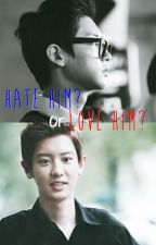 Hate Him? Or Love Him?: EXO-Chanyeol Fanfic (COMPLETE) by imissimple