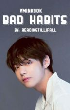 Bad Habits | Vminkook  by readingtillifall