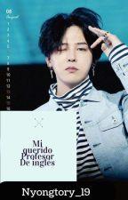 Mi Querido profesor de ingles    G-Dragon y Tu  by nyongtory_19