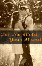 Let Me Hold Your Hand (Falling For My Brother's Best Friend) by nima-love
