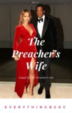 The Preacher's Wife (Sequel to The Preacher's Son) by EverythingBGKC