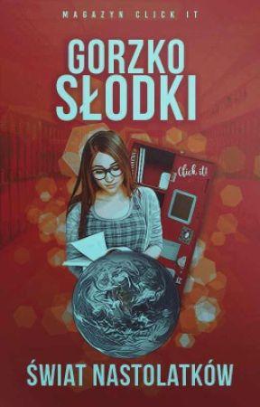 Gorzko-słodki świat nastolatków by Click_It_PL