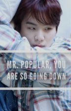 Mr. Popular, You Are So Going Down! [BOOK 1] by dakilangswaeg