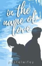In The Name Of Love | ONGOING by whatsupjenny