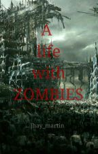 A Life with Zombies [COMPLETED] by Jhay_Martin