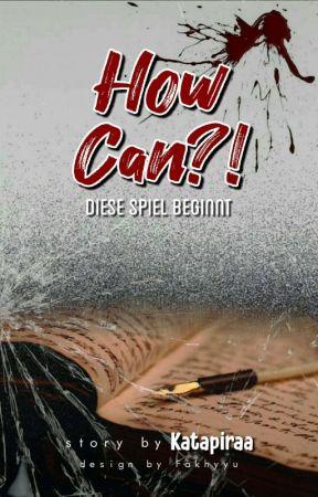How Can?! : Diese Spiel Beginnt [Sequel of HC!] by Katapiraa