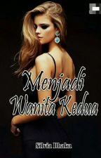 Menjadi Wanita Kedua (TAMAT) by SilviaDhaka