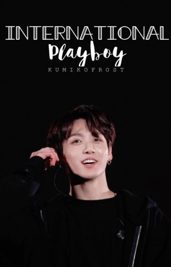 International Playboy || J.JK