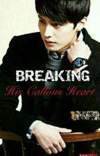Breaking His Callous Heart by jazlykdat
