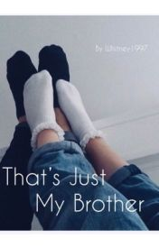 That's Just My Brother by Whitney1997