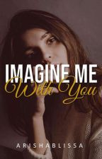 Imagine me with you  by ArishaBlissa