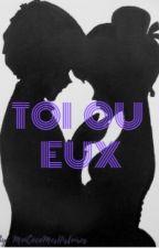 Toi ou Eux by MoiCocoMesHistoires