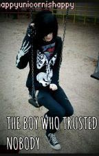 THE BOY WHO TRUSTED NOBODY (boyxboy) by happyunicornishappy