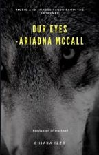 Our eyes |•Ariadna McCall •| by chiarettaizzo
