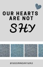 Our hearts are not shy by Pixiesinmountains