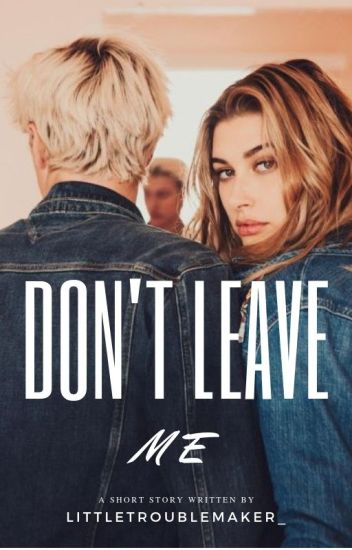 Don't Leave Me ✔