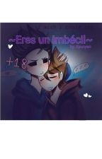 ~Eres un imbécil~ =TOMTORD= by Kyunyan