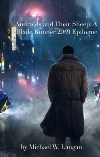 Androids and Their Sheep: A Blade Runner 2049 Epilogue | Wattys2019
