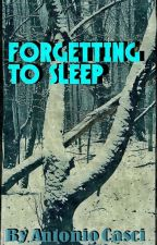 Forgetting to Sleep: and Other Short Stories by AntonioCasci