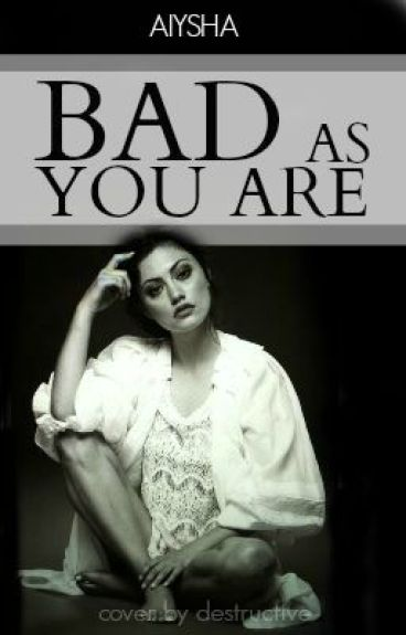 Bad As You Are by lovesickanddelirious