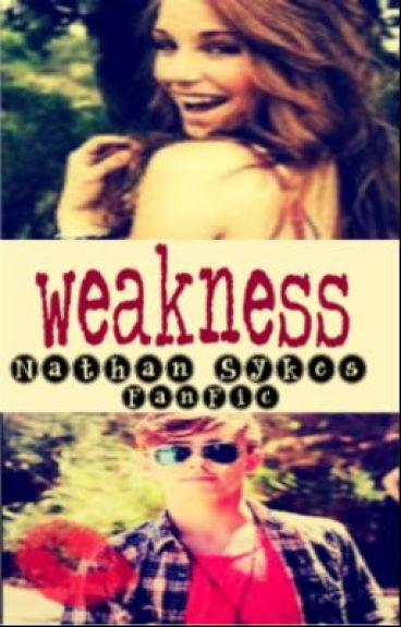 Nathan Sykes fanfic- Weakness (On Hold) by TWareperfectx