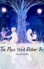 The Place We'd Rather Be by AnnieMoeMoe