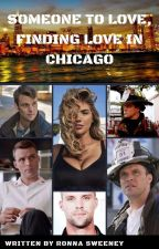 Someone To Love, Finding Love In Chicago (Chicago Fire / One Chicago) by RonnaSweeney