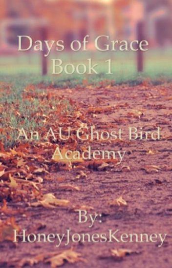 Days of Grace, Book 1  An AU Ghost Bird Academy Novel
