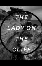 The Lady On The Cliff by 12Chloe_bug12