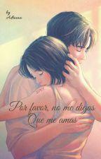 ♥ Por favor, no me digas que me amas ♥ (Wattys2019) by adry21dream