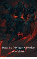 Dead By Daylight x reader one-shots {DISCONTINUED} by Warewolfcutie223