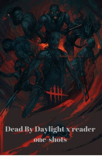 Dead By Daylight x reader one-shots {DISCONTINUED}
