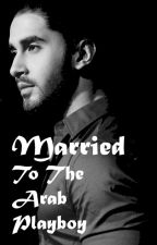 Married To The Arab Playboy by Truewritersheart