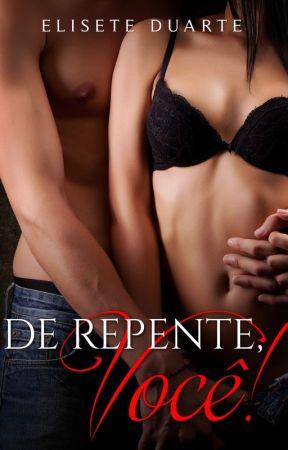 DE REPENTE VOCÊ by EliseteDuarte