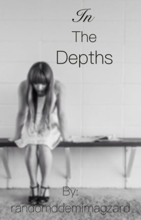 In The Depths by randomddemimagzard